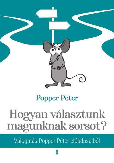 A Bölcs kérdez, a válasz bennünk van – Popper Péter Hogyan választunk magunknak sorsot? című előadás-gyűjteményéről